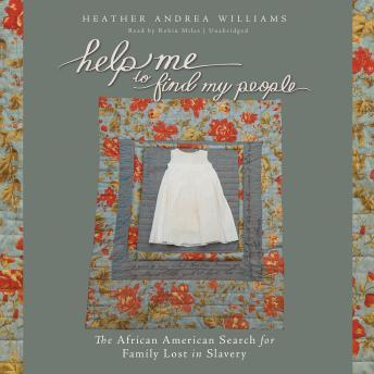 Help Me to Find My People: The African American Search for Family Lost in Slavery