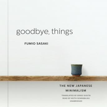 Download Goodbye, Things: The New Japanese Minimalism by Fumio Sasaki