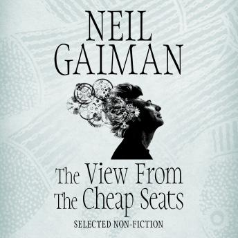 Download The View from the Cheap Seats: Selected Nonfiction by Neil Gaiman