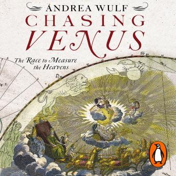 Chasing Venus: The Race to Measure the Heavens by  Andrea Wulf