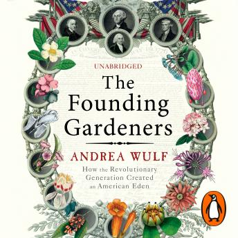 Founding Gardeners: How the Revolutionary Generation created an American Eden by  Andrea Wulf