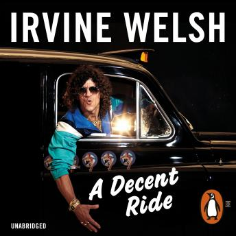 Decent Ride, Audio book by Irvine Welsh