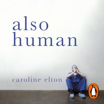 Download Also Human: The Inner Lives of Doctors by Caroline Elton