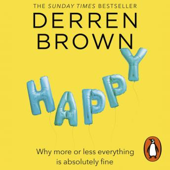 Download Happy: Why More or Less Everything is Absolutely Fine by Derren Brown