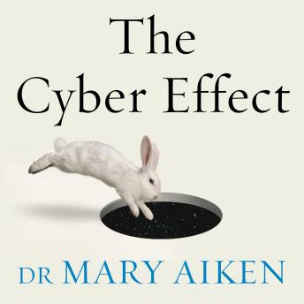Cyber Effect: A Pioneering Cyberpsychologist Explains How Human Behaviour Changes Online by  Mary Aiken