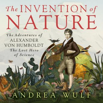 Invention of Nature: The Adventures of Alexander von Humboldt, the Lost Hero of Science: Costa Winner 2015 by  Andrea Wulf