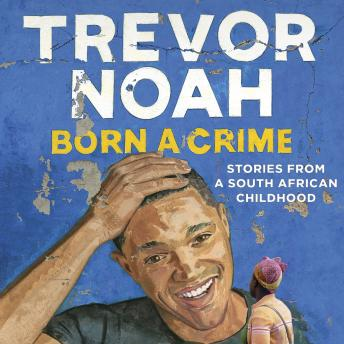 Born A Crime, Audio book by Trevor Noah