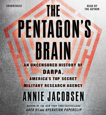 Download The Pentagon's Brain: An Uncensored History of DARPA, America's Top-Secret Military Research Agency by Annie Jacobsen