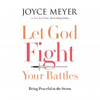 Let God Fight Your Battles: Being Peaceful in the Storm by  Joyce Meyer