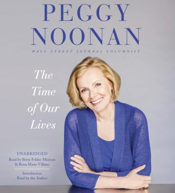Download Time of Our Lives: Collected Writings by Peggy Noonan