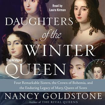 Download Daughters of the Winter Queen: Four Remarkable Sisters, the Crown of Bohemia, and the Enduring Legacy of Mary, Queen of Scots by Nancy Goldstone