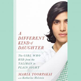 Different Kind of Daughter: The Girl Who Hid from the Taliban in Plain Sight