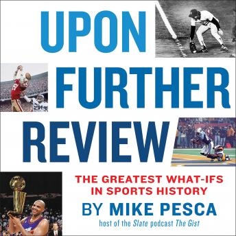 Download Upon Further Review: The Greatest What-Ifs in Sports History by Mike Pesca