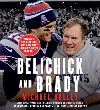Download Belichick and Brady: Two Men, the Patriots, and How They Revolutionized Football by Michael Holley