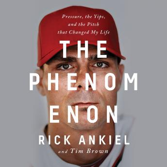 Download Phenomenon: Pressure, the Yips, and the Pitch that Changed My Life by Rick Ankiel