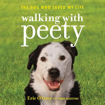 Download Walking with Peety: The Dog Who Saved My Life by Mark Dagostino, Eric O'Grey