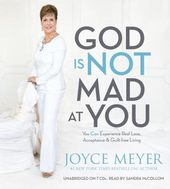 God Is Not Mad at You: You Can Experience Real Love, Acceptance & Guilt-free Living by  Joyce Meyer