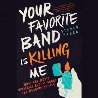 Download Your Favorite Band Is Killing Me: What Pop Music Rivalries Reveal About the Meaning of Life by Steven Hyden