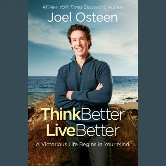 Download Think Better, Live Better: A Victorious Life Begins in Your Mind by Joel Osteen