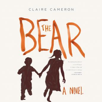 Bear: A Novel, Claire Cameron