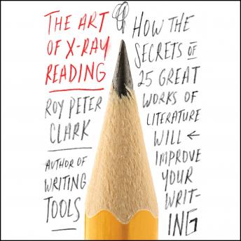 Art of X-Ray Reading: How the Secrets of 25 Great Works of Literature Will Improve Your Writing