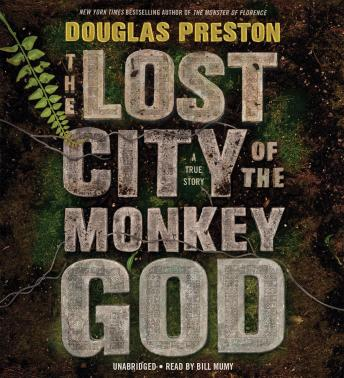 Lost City of the Monkey God: A True Story, Audio book by Douglas Preston
