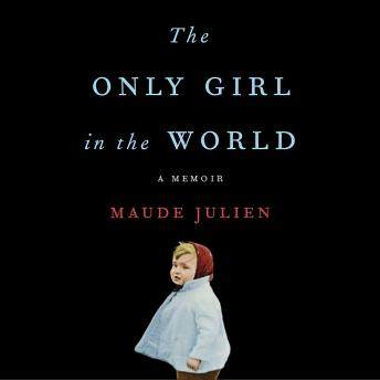 Download Only Girl in the World: A Memoir by Maude Julien