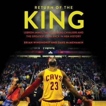 Download Return of the King: LeBron James, the Cleveland Cavaliers and the Greatest Comeback in NBA History by Brian Windhorst, Dave McMenamin