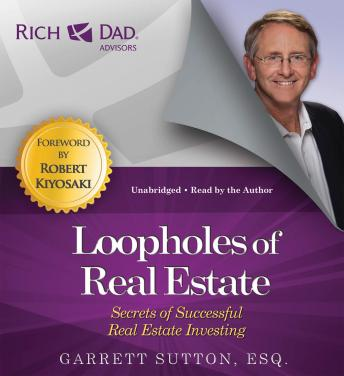 Download Rich Dad Advisors: Loopholes of Real Estate: Secrets of Successful Real Estate Investing by Garrett Sutton, Robert Kiyosaki