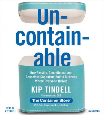 [Download Free] Uncontainable: How Passion, Commitment, and Conscious Capitalism Built a Business Where Everyone Thrives Audiobook