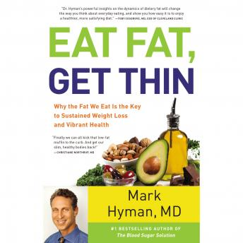 Eat Fat, Get Thin: Why the Fat We Eat Is the Key to Sustained Weight Loss and Vibrant Health by  Mark Hyman MD