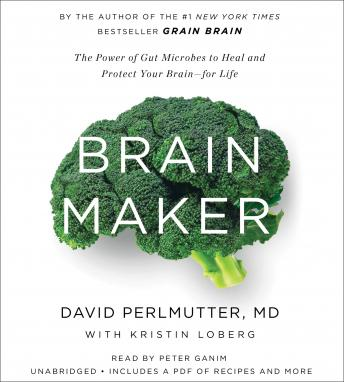 Download Brain Maker: The Power of Gut Microbes to Heal and Protect Your Brain–for Life by David Perlmutter, Kristin Loberg