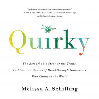 Download Quirky: The Remarkable Story of the Traits, Foibles, and Genius of Breakthrough Innovators Who Changed the World by Melissa A Schilling