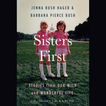 Download Sisters First: Stories from Our Wild and Wonderful Life by Jenna Bush Hager, Barbara Pierce Bush