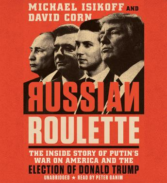 Download Russian Roulette: The Inside Story of Putin's War on America and the Election of Donald Trump by Michael Isikoff, David Corn