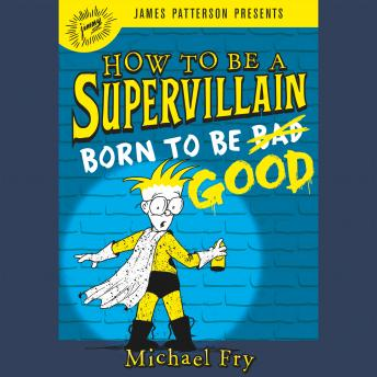 Download How to Be a Supervillain: Born to Be Good by Michael Fry