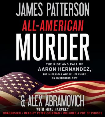 Download All-American Murder: The Rise and Fall of Aaron Hernandez, the Superstar Whose Life Ended on Murderers' Row by James Patterson