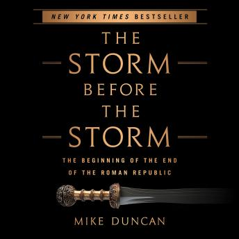 Download Storm Before the Storm: The Beginning of the End of the Roman Republic by Mike Duncan