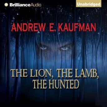 Download Lion, The Lamb, The Hunted by Andrew E. Kaufman