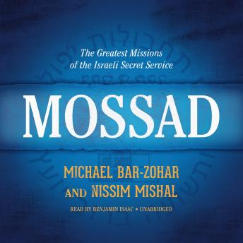 Download Mossad: The Greatest Missions of the Israeli Secret Service by Michael Bar-Zohar, Nissim Mishal