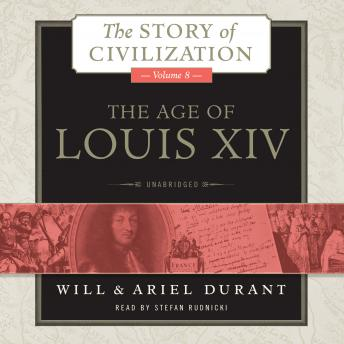 Age of Louis XIV: A History of European Civilization in the Period of Pascal, Molière, Cromwell, Milton, Peter the Great, Newton, and Spinoza, 1648–1715 by  Will Durant, Ariel Durant