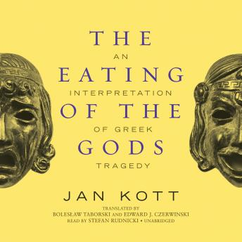 Eating of the Gods: An Interpretation of Greek Tragedy, Jan Kott