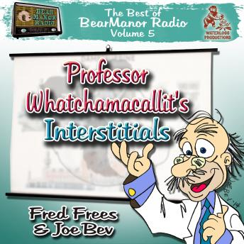 Professor Whatchamacallit's Interstitials: The Best of BearManor Radio, Vol. 5, Lorie Kellogg, Joe Bevilacqua