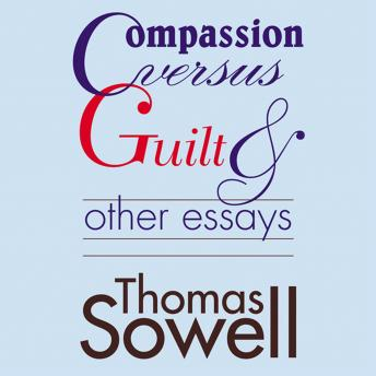 Compassion Versus Guilt and Other Essays by  Thomas Sowell