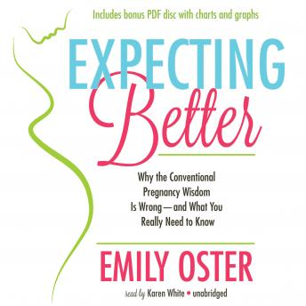 Download Expecting Better: Why the Conventional Pregnancy Wisdom Is Wrong—And What You Really Need to Know by Emily Foster