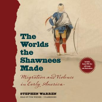 Download Worlds the Shawnees Made: Migration and Violence in Early America by Stephen Warren