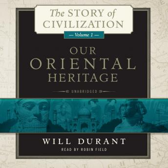 Our Oriental Heritage: The Story of Civilization, Volume 1 by  Will Durant