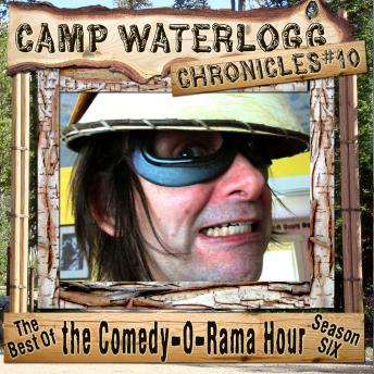 Camp Waterlogg Chronicles 10: The Best of the Comedy-O-Rama Hour, Season 6, Charles Dawson Butler, Pedro Pablo Sacristan, Lorie Kellogg, Joe Bevilacqua