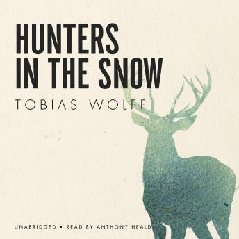 tobias wolff hunters in the snow Hunters in the snow is a 1981 short story by tobias wolff centered on the suburbs of spokane and featured in in the garden of the north american martyrs.