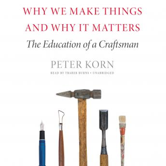 Download Why We Make Things and Why It Matters: The Education of a Craftsman by Peter Kornicki